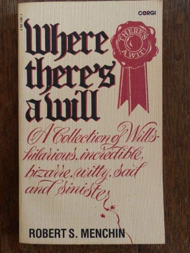 9780552118613: 'WHERE THERE'S A WILL: A COLLECTION OF WILLS - HILARIOUS, INCREDIBLE, BIZARRE, WITTY, SAD AND SINISTER'
