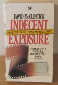Indecent Exposure: True Story of Hollywood and: McClintick, David
