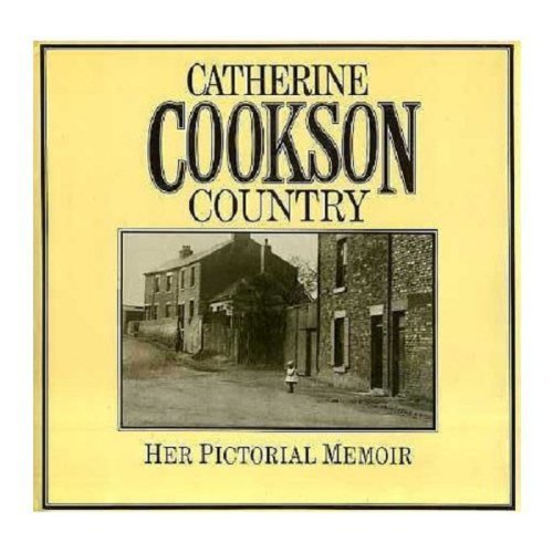 Catherine Cookson Country - Her Pictorial Memoir: Catherine Cookson