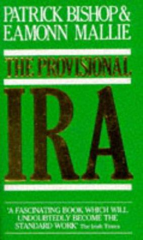 The Provisional I.R.A.: Patrick Bishop, Eamonn Mallie