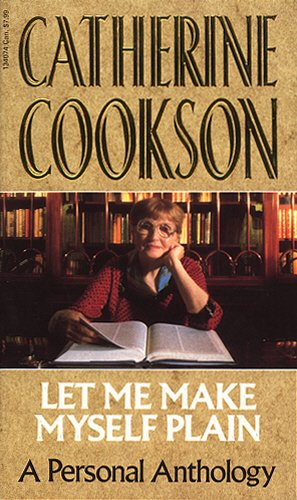 Let Me Make Myself Plain: A Personal: Cookson, Catherine