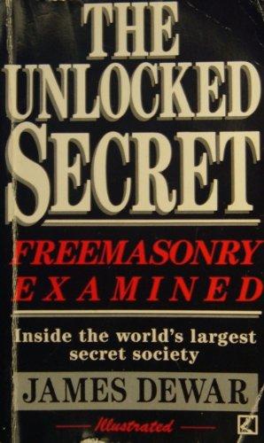 The Unlocked Secret: Freemasonry Examined: Dewar, James