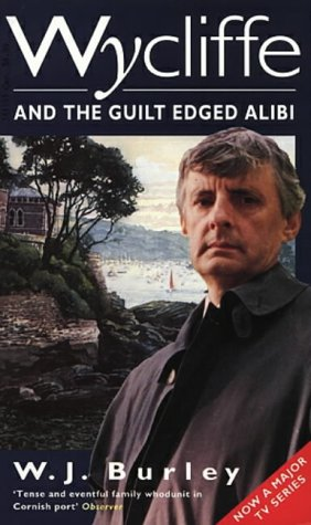Wycliffe and the Guilt Edged Alibi: Burley, W. J.