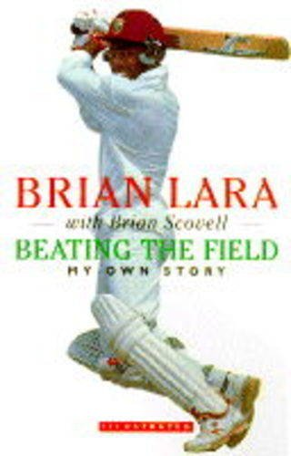 Beating the Field: My Own Story: Lara, Brian, Scovell, Brian