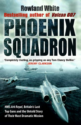 9780552152907: Phoenix Squadron: HMS Ark Royal, Britain's Last Top Guns and the Untold Story of Their Most Dramatic Mission