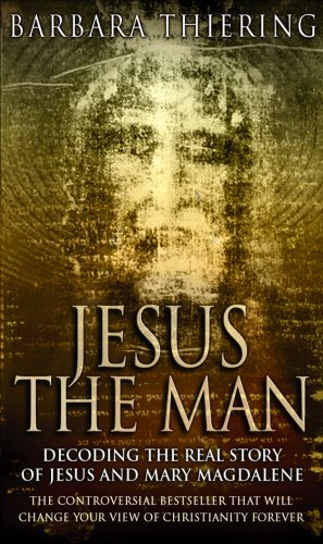 Jesus the Man: Decoding the Real Story of Jesus and Mary Magdalene (0552154075) by Thiering, Barbara