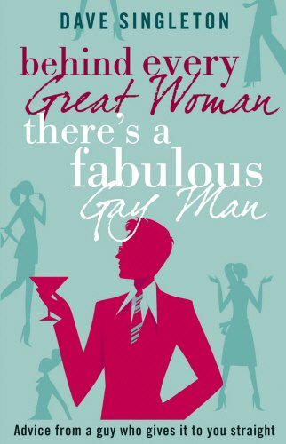 9780552154703: Behind Every Great Woman There Is A Fabulous Gay Man: Dating Advice From A Guy Who Gives It To You Straight
