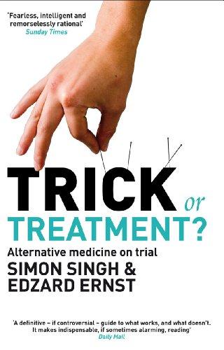 Trick or Treatment?: Alternative Medicine on Trial: Simon Singh