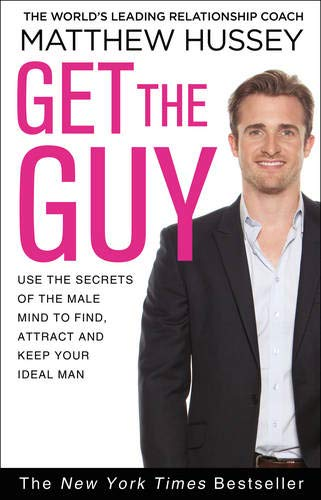 9780552170642: Get the Guy: Use the Secrets of the Male Mind to Find, Attract and Keep Your Ideal Man