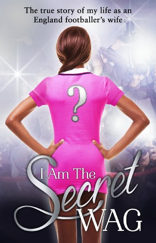9780552171137: I Am the Secret WAG: The True Story of My Life as an England Footballer's Wife