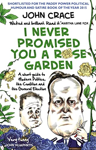 9780552171229: I Never Promised You a Rose Garden: A Short Guide to Modern Politics, the Coalition and the General Election