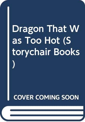 9780552500081: Dragon That Was Too Hot (Storychair Books)