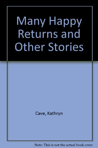 Many Happy Returns and Other Stories: Cave, Kathryn