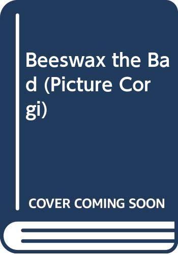 9780552525466: Beeswax the Bad (Picture Corgi)