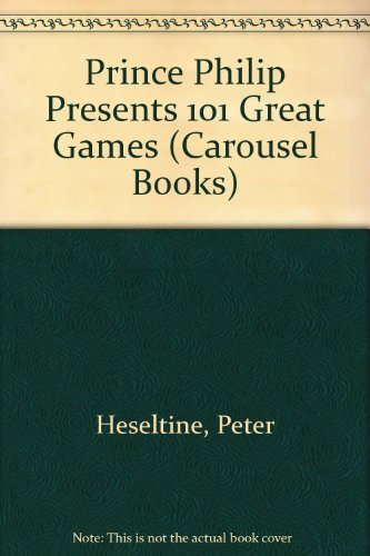 9780552542463: Prince Philip Presents 101 Great Games (Carousel Books)