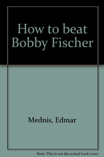 9780552621151: How to beat Bobby Fischer