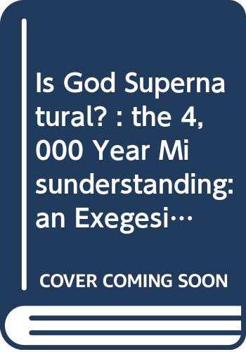 9780552627238: Is God supernatural?: The 4,000 year misunderstanding : an exegesis
