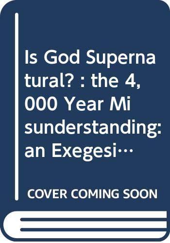 9780552627238: Is God Supernatural? : the 4, 000 Year Misunderstanding: an Exegesis