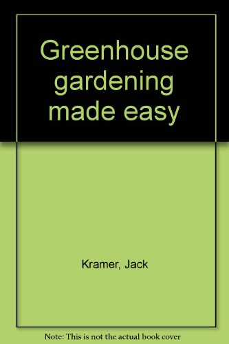 Greenhouse gardening made easy: Jack Kramer
