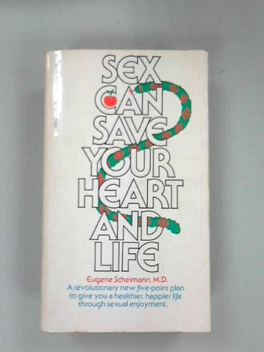 Sex Can Save Your Heart and Life: Scheimann, Eugene, M.