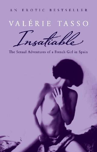 Insatiable: The Erotic Adventures of a French: Valerie Tasso