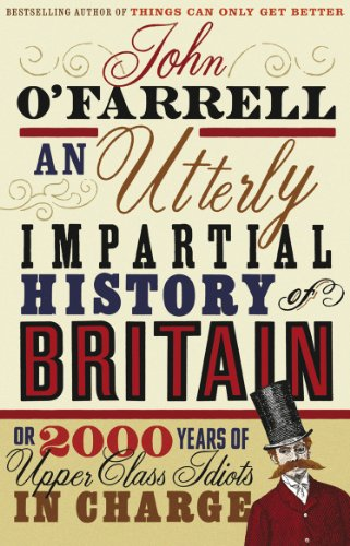 9780552773966: An Utterly Impartial History of Britain: Or 2000 Years of Upper-Class Idiots in Charge. John O'Farrell