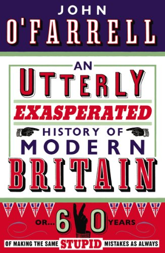 9780552775465: An Utterly Exasperated History of Modern Britain: or Sixty Years of Making the Same Stupid Mistakes as Always