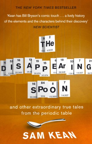 The Disappearing Spoon.and other true tales from the Periodic Table (Paperback): Sam Kean