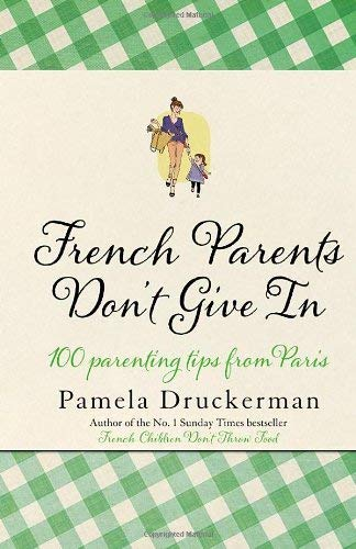 9780552779531: French Parents Don't Give In: 100 parenting tips from Paris