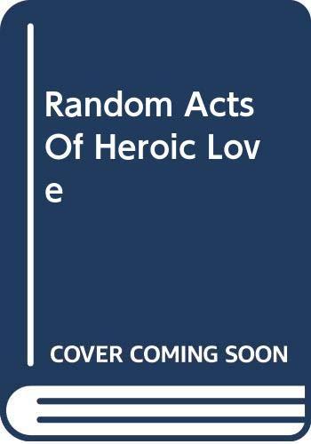 9780552779876: Random Acts Of Heroic Love