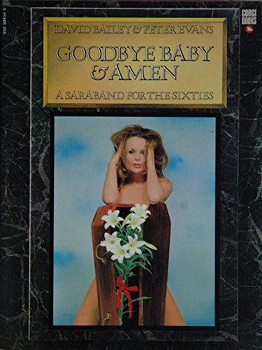 GOODBYE BABY & AMEN A Saraband for the Sixties: Bailey, David; Evans, Peter