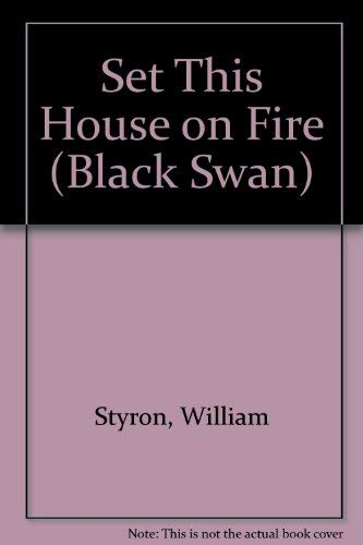 Set This House on Fire (Black Swan: Styron, William