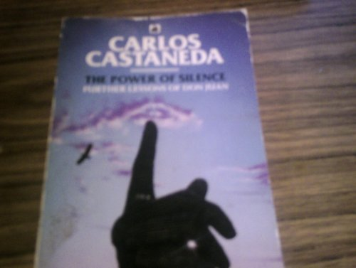 The power of silence: further lessons of don Juan (9780552993326) by CARLOS CASTANEDA