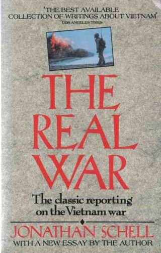 Real War : The Classic Reporting on the Vietnam War with a New Essay: Jonathan Schell