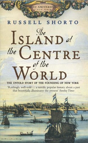 9780552999823: The island at the centre of the world: The Untold Story of Dutch Manhattan and the Founding of New York
