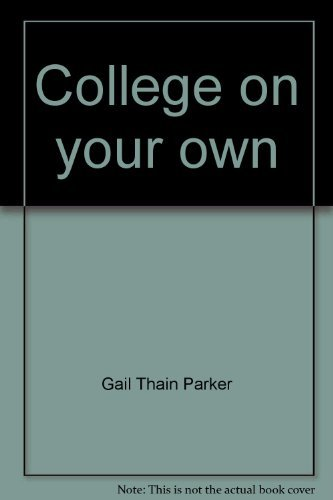 College on your own: How you can: Gail Thain Parker