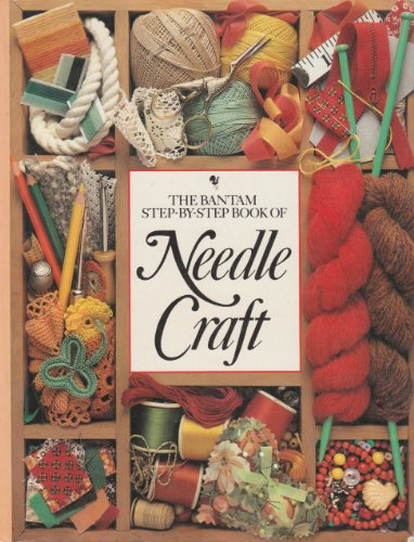 9780553012217: The Bantam Step-By-Step Needle Craft