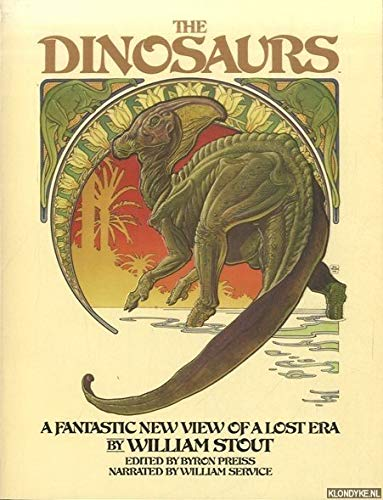 The Dinosaurs: A Fantastic View of a Lost Era: William Stout; Bryon Preiss; William Service