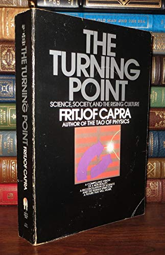 The Turning Point: Science, Society, and the Rising Culture: Capra, Fritjof