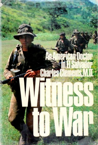 Witness to war. An American doctor in El Salvador.: CLEMENTS, CHARLES