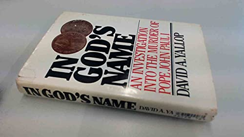In God's Name: An Investigation into the: Yallop, David