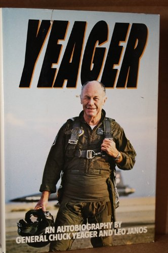 Yeager an Autobiography: Yeager, Chuck / Janos, Leo