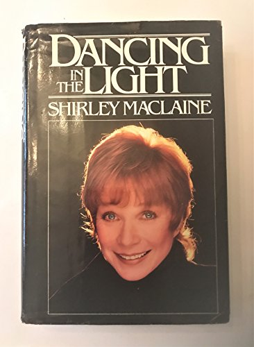 Dancing in the Light: Maclaine, Shirley