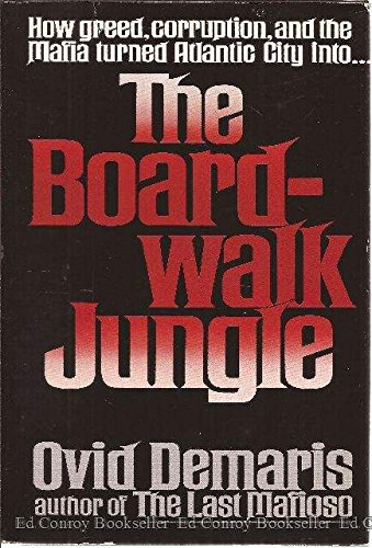The Boardwalk Jungle How Greed, Corruption, and the Mafia turned Atlantic City into.