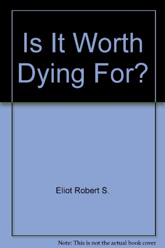 Is It Worth Dying For?: Eliot, Robert S.