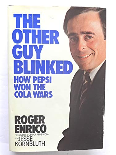 The Other Guy Blinked: How Pepsi Won: Jesse Kornbluth, Enrico,
