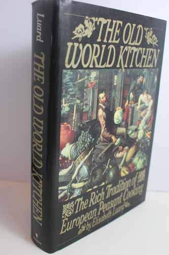 THE OLD WORLD KITCHEN The Rich Tradition of European Peasant Cooking