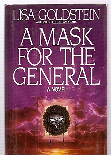 A MASK FOR THE GENERAL: Goldstein, Lisa.