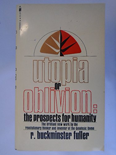 Utopia Or Oblivion : The Prospects For Humanity: P Buckminster Fuller