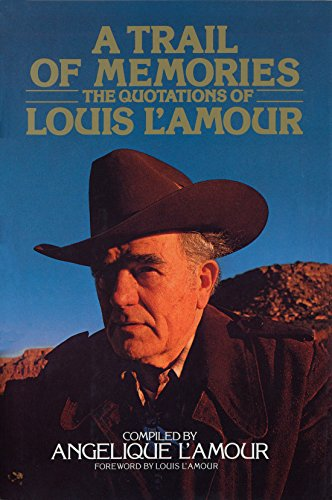 A Trail Of Memories: The Quotations Of: Louis L'amour, Compiled